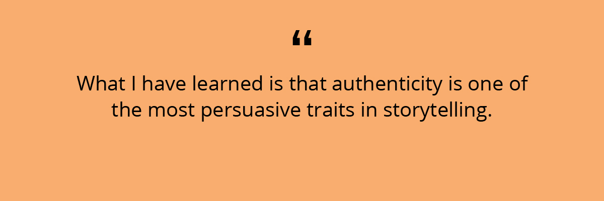 Quote: What I have learned is that authenticity is one of the most persuasive traits.