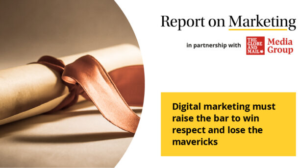 Digital marketing must raise the bar to win respect and lose the mavericks